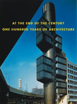 At the End of the Century One Hundred Years of Architecture