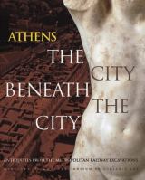 Athens: The City Beneath the City Antiquities from the Metropolitan Railway Excavations