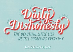 Daily Dishonesty The Beautiful Little Lies We Tell Ourselves Every Day