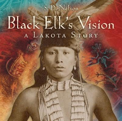 Black Elk's Vision A Lakota Story
