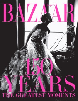 Harper's Bazaar: 150 Years The Greatest Moments