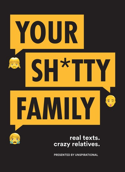 Your Sh*tty Family Real Texts. Crazy Relatives.