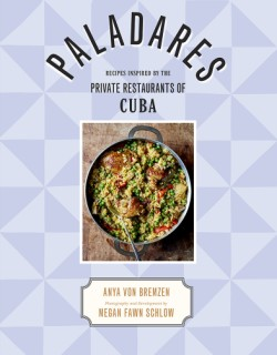 Paladares Recipes Inspired by the Private Restaurants of Cuba