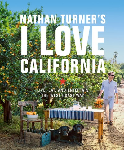 Nathan Turner's I Love California Live, Eat, and Entertain the West Coast Way