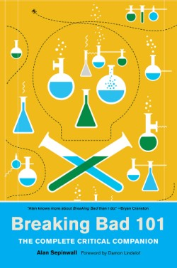 Breaking Bad 101 The Complete Critical Companion