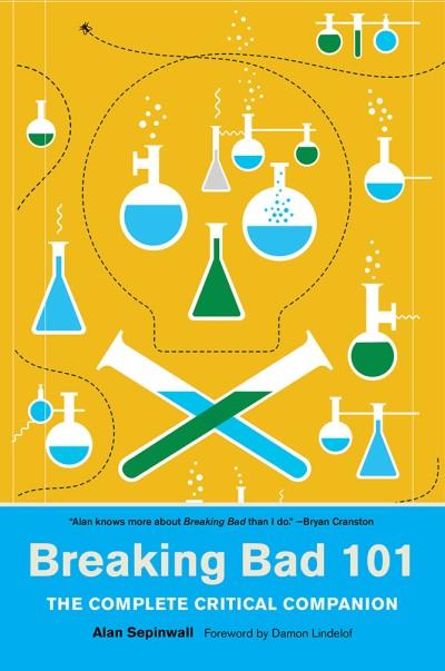 Breaking Bad 101 The Complete Critical Companion