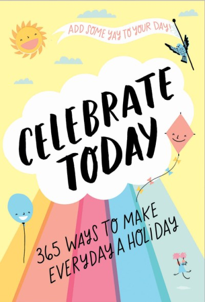 Celebrate Today (Guided Journal) 365 Ways to Make Every Day a Holiday