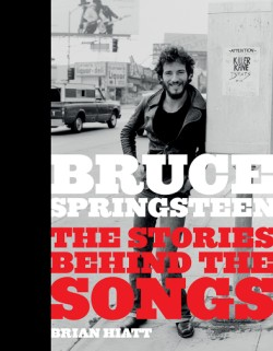 Bruce Springsteen The Stories Behind the Songs