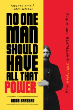 No One Man Should Have All That Power How Rasputins Manipulate the World