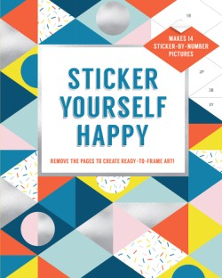Sticker Yourself Happy: Makes 14 Sticker-by-Number Pictures Remove the Pages to Create Ready-to-Frame Art!