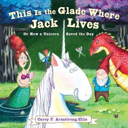 This Is the Glade Where Jack Lives Or How a Unicorn Saved the Day