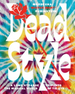 Dead Style A Long Strange Trip into the Magical World of Tie-Dye