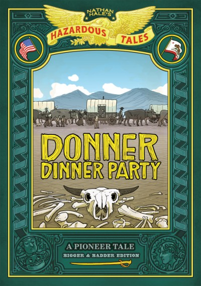 Donner Dinner Party: Bigger & Badder Edition (Nathan Hale's Hazardous Tales #3) A Pioneer Tale