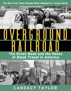 Overground Railroad (The Young Adult Adaptation) The Green Book and the Roots of Black Travel in America
