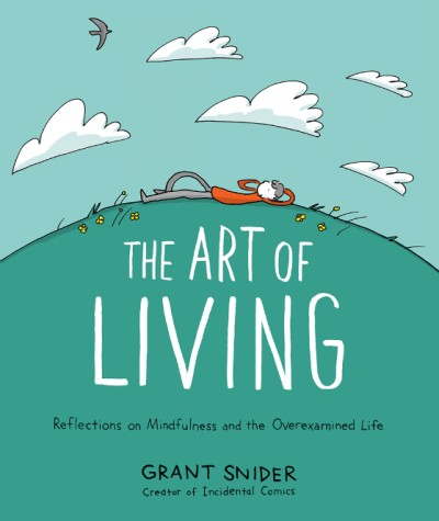 Art of Living Reflections on Mindfulness and the Overexamined Life