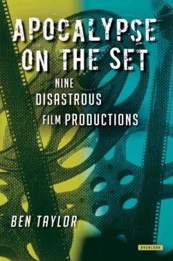 Apocalypse on the Set Nine Disastrous Film Productions