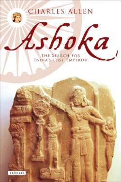 Ashoka The Search for India's Lost Emperor