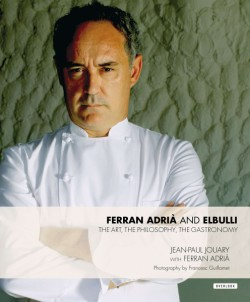 Ferran Adria and elBulli The Art, The Philosophy, The Gastronomy