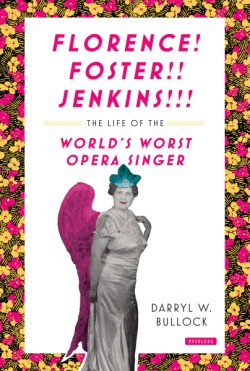 Florence Foster Jenkins The Life of the World's Worst Opera Singer