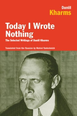 Today I Wrote Nothing The Selected Writings of Daniil Kharms