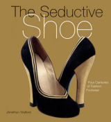 Seductive Shoe Four Centuries of Fashion Footwear