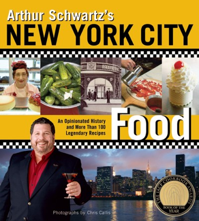 Arthur Schwartz's New York City Food An Opinionated History and More Than 100 Legendary Recipes