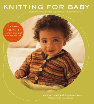 Knitting for Baby 30 Heirloom Projects with Complete How-to-Knit Instructions