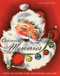 Christmas Memories Gifts, Activities, Fads, and Fancies, 1920s-1960s