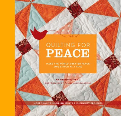 Quilting for Peace Make the World a Better Place One Stitch at a Time