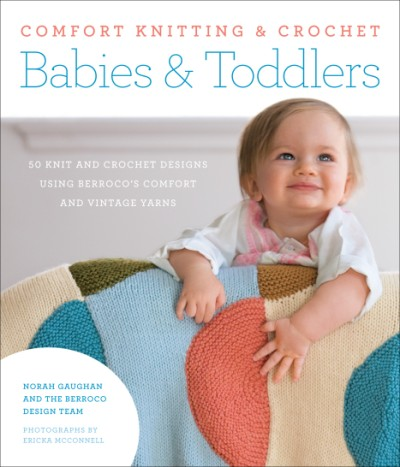 Comfort Knitting & Crochet: Babies & Toddlers 50 knit and crochet designs using Berroco's Comfort and Vintage yarns