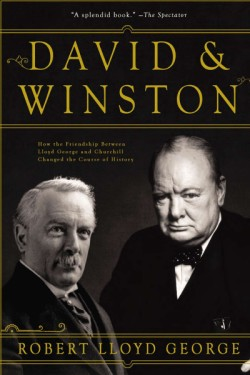 David & Winston How the Friendship Between Lloyd George and Churchill Changed the Course of History