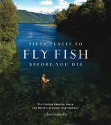 Fifty Places to Fly Fish Before You Die (enhanced ebook) Fly-Fishing Experts Share the Worlds Greatest Destinations