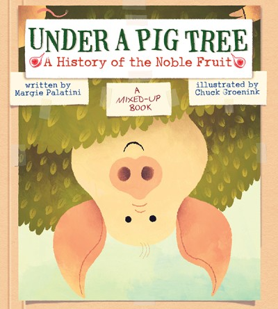 Under a Pig Tree A History of the Noble Fruit (A Mixed-Up Book)