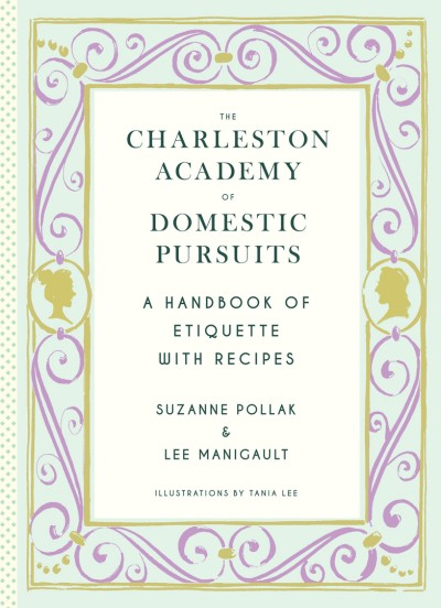 Charleston Academy of Domestic Pursuits A Handbook of Etiquette with Recipes