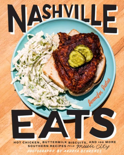 Nashville Eats Hot Chicken, Buttermilk Biscuits, and 100 More Southern Recipes from Music City
