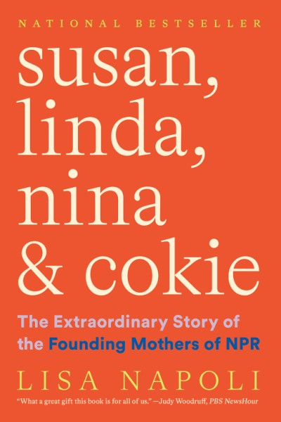 Susan, Linda, Nina & Cokie The Extraordinary Story of the Founding Mothers of NPR
