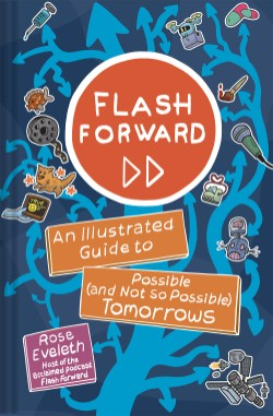 Flash Forward An Illustrated Guide to Possible (and Not So Possible) Tomorrows