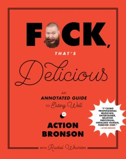 F*ck, That's Delicious An Annotated Guide to Eating Well