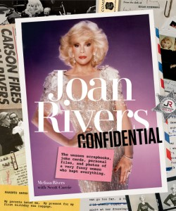 Joan Rivers Confidential The Unseen Scrapbooks, Joke Cards, Personal Files, and Photos of a Very Funny Woman Who Kept Everything