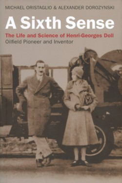 Sixth Sense The Life and Science of Henri-Georges Doll: Oilfield Pioneer and Inventor