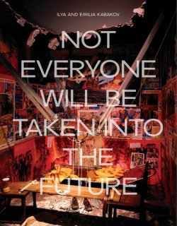 Ilya and Emilia Kabakov Not Everyone Will be Taken into the Future