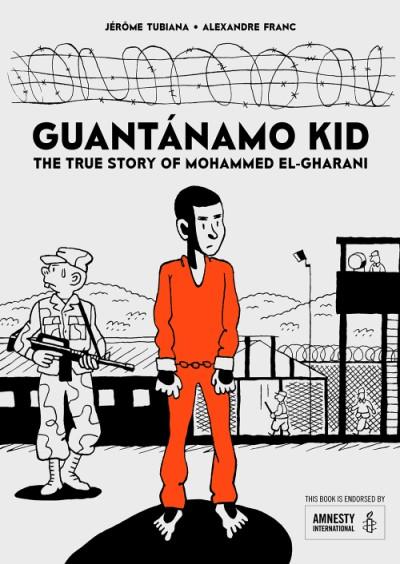 Guantánamo Kid The True Story of Mohammed El-Gharani