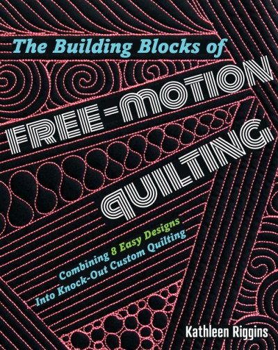Building Blocks of Free-Motion Quilting Combining Basic Designs into Knock-Out Custom Quilting