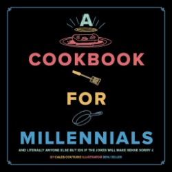 Cookbook for Millennials And Literally Anyone Else but IDK If the Jokes Will Make Sense Sorry :(