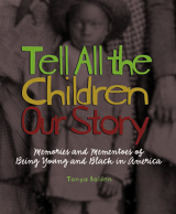 Tell All the Children Our Story Memories and Mementos of Being Young and Black in America