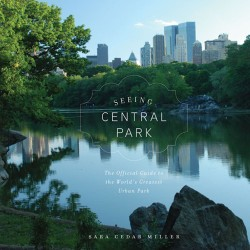 Seeing Central Park The Official Guide to the World's Greatest Urban Park