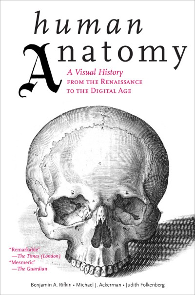 Human Anatomy A Visual History from the Renaissance to the Digital Age