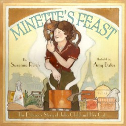 Minette's Feast The Delicious Story of Julia Child and Her Cat