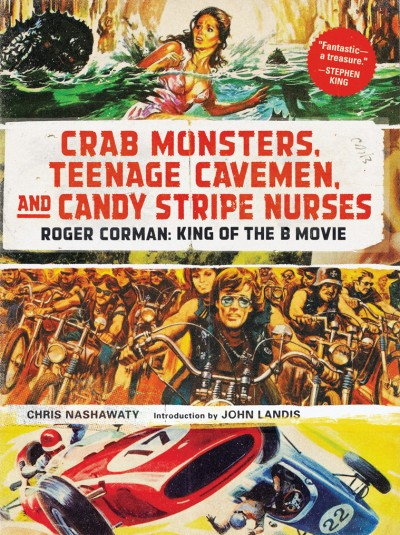 Crab Monsters, Teenage Cavemen, and Candy Stripe Nurses Roger Corman: King of the B Movie
