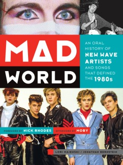 Mad World An Oral History of New Wave Artists and Songs That Defined the 1980s